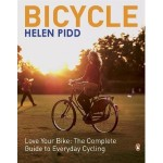 Love your bike: the complete book to everyday cycling